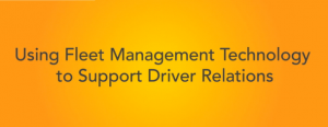 Fleet Management Technology to Support Driver Relations